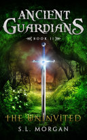 Ancient Guardians: The Uninvited (Book 2, Ancient Guardians Series) by S.L. Morgan