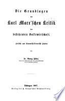Die Grundlagen der Karl Marx'schen Kritik der bestehenden Volkswirtschaft