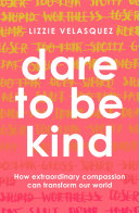 Summary dare to be kind one by encouraging people to undermine hate through self acceptance and everyday acts of empathy her heart and humour shine through on every page fandeluxe Choice Image