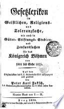 Gesetzlexikon im Geistlichen, Religions- und Toleranzfache, wie auch in Güter-Stiftungs-Studien- und Zensurssachen für das Königreich Böhmen von 1801 bis Ende 1825