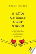 A Arte De Amar E Ser Amado