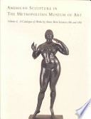 American Sculpture in the Metropolitan Museum of Art  A catalogue of works by artists born between 1865 and 1885