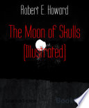 The Moon Of Skulls Illustrated