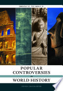 Popular Controversies in World History  Investigating History s Intriguing Questions  4 volumes