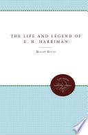 The Life & Legend of E.H. Harriman