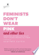Feminists Don t Wear Pink and Other Lies Book PDF