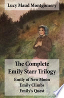 The Complete Emily Starr Trilogy  Emily of New Moon   Emily Climbs   Emily s Quest  Unabridged