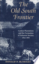 Old South Frontier  Cotton Plantations and the Formation of Arkansas Society  c