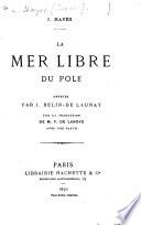 La Mer Libre du Pole, abrégee par J. Belin-De Launay sur la traduction de F. de Lanoye. Avec une carte