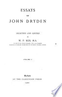Introduction  List of Dryden s works  Epistle dedicatory of the Rival ladies  Preface to Annus mirabilis  Of dramatic poesy  an essay  Prologue to Secret love or the Maiden queen  Defence of an Essay of dramatic poesy  Preface to An evening s love  Of heroic plays  an essay  Epilogue to the second part of the Conquest of Granada  Defence of the epilogue  The author s apology for heroic poetry and poetic license  Preface to All for love  Preface to Troilus and Cressida  containing the grounds of criticism in tragedy  Preface to Ovid s Epistles  Dedication of the Spanish friar  Preface to Sylv    The second miscellany  Preface to Albion and Albanus  Notes