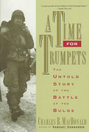 A Time for Trumpets The Untold Story of the Battle of the Bulge