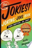 The Jokiest Joking Joke Book Ever Written       No Joke