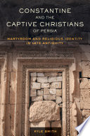 Constantine and the Captive Christians of Persia Book PDF