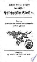 Johann George Sulzers Vermischte philosophische Schriften