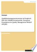 Qualitätsmanagementsysteme im Vergleich. DIN ISO 9000ff-Normenreihe, European Foundation for Quality Management Modell (EFQM)