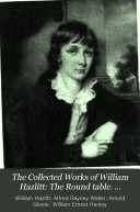 The Collected Works of William Hazlitt  The Round table  Characters of Shakespear s plays  A letter to William Gifford  esq