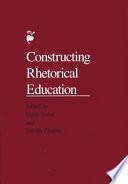 Constructing Rhetorical Education