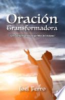 Oraci N Transformadora La Disciplina Abandonada Por Miles De Cristianos Spanish Edition