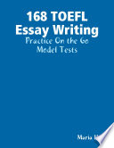 168 TOEFL Essay Writing - Practice On the Go - Model Tests  Model Test Second Edition