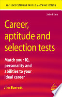 Career, aptitude and selection tests [electronic resource] : match your IQ, personality and abilities to your ideal career / Jim Barrett.