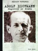 Adolf Eichmann : engineer of death / by Ruth Sachs.