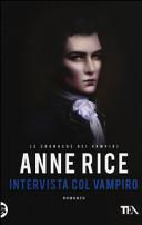 Intervista col vampiro. Le cronache dei vampiri by Anne Rice
