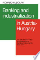 Banking and Industrialization in Austria Hungary