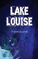 Lake Louise Travel Journal Lined Writing Notebook Journal for Lake Louise Alberta Canada