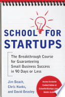 School for Startups  The Breakthrough Course for Guaranteeing Small Business Success in 90 Days or Less