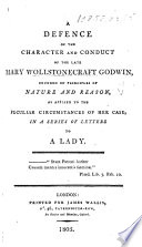 A Defence of the character and conduct of     Mary Wollstonecraft Godwin     In a series of letters to a lady  MS  notes  by Sir C  Aldis