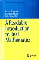 A readable introduction to real mathematics / Daniel Rosenthal, David Rosenthal, Peter Rosenthal.