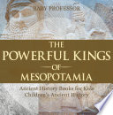 The Powerful Kings of Mesopotamia   Ancient History Books for Kids   Children s Ancient History