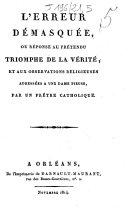 Book L'erreur démasquée, ou Réponse au prétendu triomphe de la vérité, et aux observations religieuses adressées à une dame pieuse