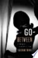 The Go-Between : A Novel of the Kennedy Years