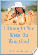 I Thought You Were On Vacation