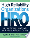 High Reliability Organizations A Healthcare Handbook For Patient Safety Quality