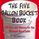 The Five Gallon Bucket Book