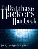 The Database Hacker's Handbook : database servers, covering such topics as identifying vulernabilities,...