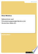 Bahnreform und Privatisierungsmöglichkeiten der Deutschen Bahn AG