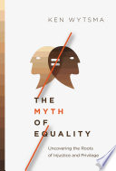 The Myth of Equality  Uncovering the Roots of Injustice and Privilege