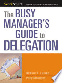 The Busy Manager s Guide to Delegation