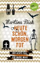 Heute schön, morgen tot: Der achte Fall für Marie Maas