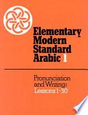 Elementary Modern Standard Arabic: Volume 1, Pronunciation and Writing; Lessons 1-30