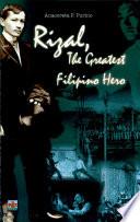 Rizal  The Greatest Filipino Hero