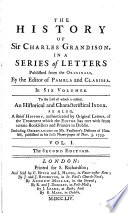 The history of sir Charles Grandison, in a series of letters publ. by the editor of Pamela. To which is added A brief history of the treatment which the editor has met with from certain booksellers and printers in Dublin