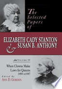 The Selected Papers of Elizabeth Cady Stanton and Susan B  Anthony  When clowns make laws for queens  1880 1887