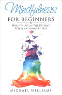 Mindfulness For Beginners : a means of exorcising problems and...