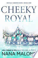Cheeky Royal  Royals Undercover  Royals Undone  Forbidden Romance  Friends to Lovers  Royalty  Undercover Bodyguard  Bad Boy Prince  Suspense  Action Adventure