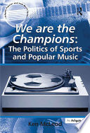 We are the Champions  The Politics of Sports and Popular Music