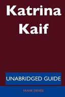 Katrina Kaif   Unabridged Guide